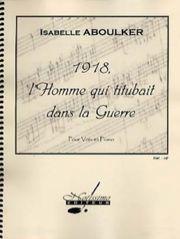 1918, l'homme qui titubait dans la guerre : [chant et orchestre] / Isabelle Aboulker | Aboulker, Isabelle (1938-....). Compositeur