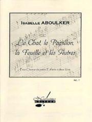Le chat, le papillon, la feuille et les autres : pour choeur de petits enfants à deux voix [et piano] / Isabelle Aboulker   Aboulker, Isabelle (1938-....). Compositeur